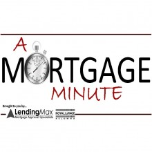 Mortgage Minute By Lending Max And Royal Lepage Kelowna